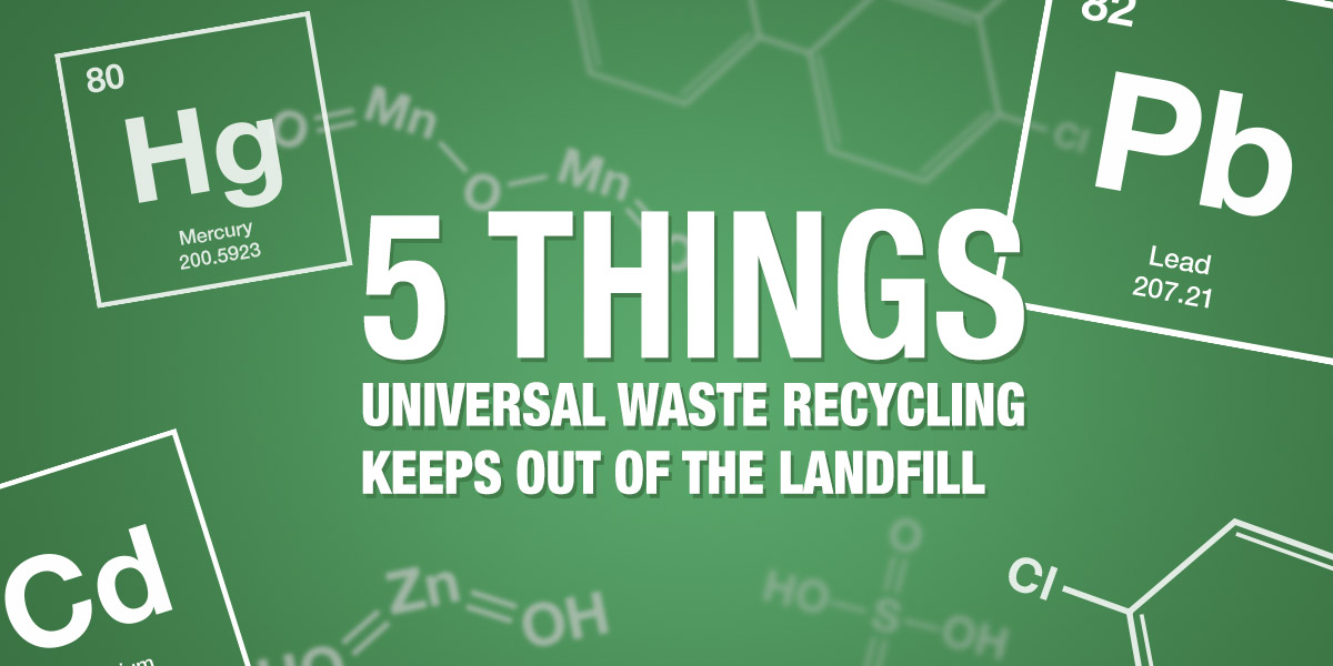 5 Things Universal Waste Recycling Keeps out of the Landfill