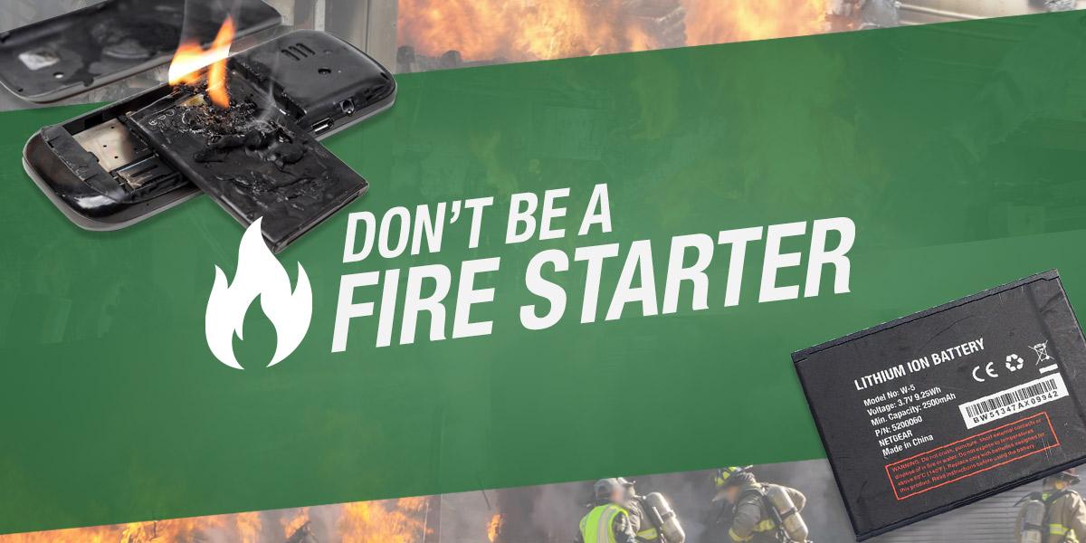 Don't be a fire starter